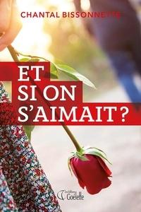 Chantal Bissonnette - Les pierres bleues  : Et si on s'aimait ?.