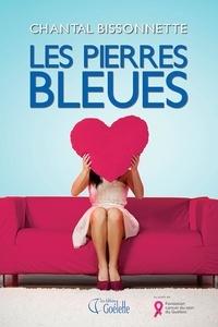 Chantal Bissonnette - Les pierres bleues  : Les pierres bleues.