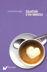 Chantal Bourbigot - Equation d'un miracle.
