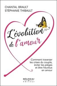 Chantal Brault et Stéphanie Thibault - L'évolution de l'amour - Comment traverser les crises du couple, éviter les pièges et être heureux en amour.