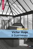 Chantal Brière - Victor Hugo à Guernesey - Exil et asile.
