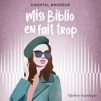 Chantal Brodeur et Catherine Lavoie - Miss Biblio en fait trop.