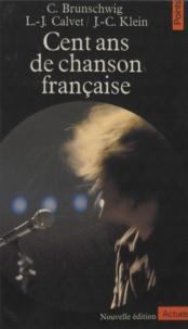 Chantal Brunschwig et Louis-Jean Calvet - Cent ans de chanson française.