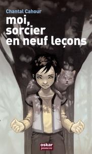 Chantal Cahour - Incroyable sorcier  : Moi, sorcier en neuf leçons.