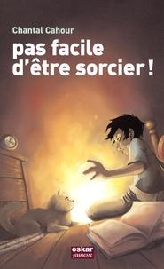 Chantal Cahour - Incroyable sorcier  : Pas facile d'être sorcier !.