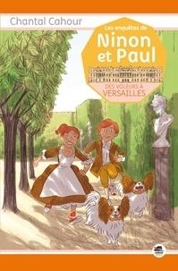 Chantal Cahour - Les enquêtes de Ninon et Paul  : Des voleurs à Versailles.
