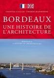 Chantal Callais et Thierry Jeanmonod - Bordeaux, une histoire d'architecture.