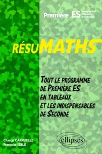 Chantal Carruelle et Françoise Isblé - Mathématiques 1ère ES - Tout le programme de 1ère ES en tableaux et les indispensables de 2nde.