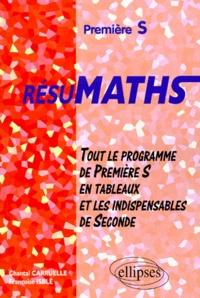 Chantal Carruelle et Françoise Isblé - Mathématiques 1ère S - Tout le programme de 1ère S en tableaux et les indispensables de 2nde.