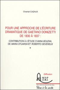 Chantal Cazaux - Pour une approche de l'écriture dramatique de Gaetano Donizetti de 1830 à 1837 - Contribution à l'étude d'Anna Bolena, de Maria Stuarda et Roberto Devereux.