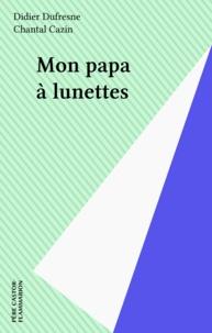 Chantal Cazin et Didier Dufresne - Mon papa à lunettes.