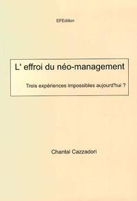 Chantal Cazzadori - L'effroi du néo-management - Trois expériences impossibles aujourd'hui ?.