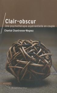 Chantal Chantrenne-Wegnez - Clair-obscur - Une psychothérapie expérientielle en couple.