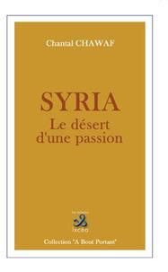 Chantal Chawaf - Syria - Le désert d'une passion.