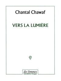 Chantal Chawaf - Vers la lumière.