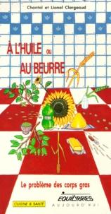 Chantal Clergeaud et Lionel Clergeaud - À l'huile ou au beurre ?.