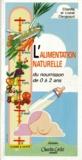 Chantal Clergeaud et Lionel Clergeaud - Alimentation naturelle du nourrisson de 0 à 2 ans.