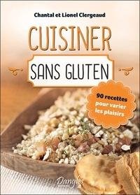 Chantal Clergeaud et Lionel Clergeaud - Cuisiner sans gluten - 90 recettes pour varier les plaisirs.