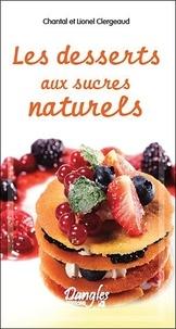Chantal Clergeaud et Lionel Clergeaud - Les desserts aux sucres naturels.