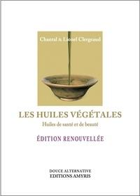 Chantal Clergeaud et Lionel Clergeaud - Les huiles végétales - Huiles de santé et de beauté.