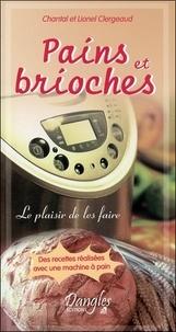 Chantal Clergeaud et Lionel Clergeaud - Pains et brioches - Le plaisir de les faire.
