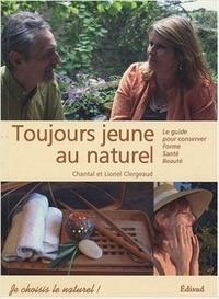 Chantal Clergeaud et Lionel Clergeaud - Toujours jeune au naturel ! - Le guide pour conserver forme, santé et beauté.