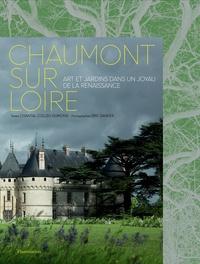Chantal Colleu-Dumond et Eric Sander - Chaumont-sur-Loire - Art et jardins dans un joyau de la Renaissance.