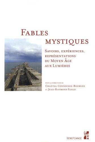 Chantal Connochie-Bourgne et Jean-Raymond Fanlo - Fables mystiques - Savoirs, expériences, représentations du Moyen Age aux Lumières.