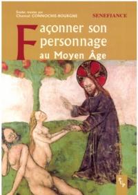 Chantal Connochie-Bourgne et Julien Abed - Façonner son personnage au Moyen Age - Actes du 31e colloque du CUER MA, 9, 10 et 11 mars 2006.
