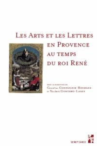 Chantal Connochie-Bourgne et Valérie Gontero - Les arts et les lettres en Provence au temps du roi René.