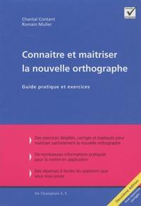 Chantal Contant et Romain Muller - Connaitre et maitriser la nouvelle orthographe - Guide pratique et exercices.