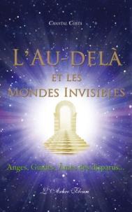 Chantal Costa - L'Au-delà et les mondes invisibles - Anges, Guides, Âmes des disparus....