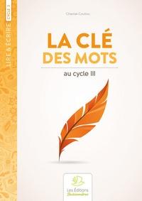 Chantal Couliou - La clé des mots - Recueil de poèmes et activités d'écriture au cycle III.