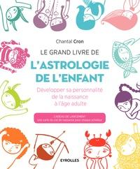 Chantal Cron - Le grand livre de l'astrologie de l'enfant - Développer sa personnalité de la naissance à l'âge adulte.