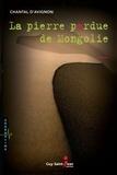 Chantal D' Avignon - La pierre perdue de Mongolie.