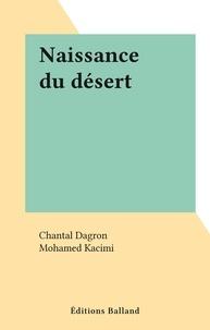 Chantal Dagron et Mohamed Kacimi - Naissance du désert.