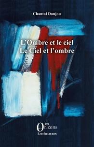 Chantal Danjou - L'Ombre et le ciel - Le Ciel et l'ombre.