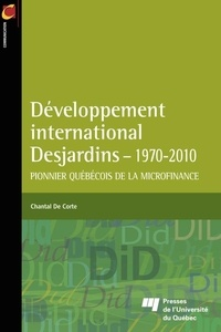 Chantal De Corte - Développement international Desjardins (1970-2010) - Pionnier québécois de la microfinance.