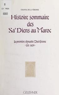 Chantal de La Véronne - Histoire sommaire des Sa'diens au Maroc - La première dynastie chérifienne, 1511-1659.