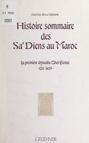 Histoire sommaire des Sa'diens au Maroc. La première dynastie chérifienne, 1511-1659