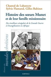 Chantal de Labareyre et Sylvie Flamand - Histoire des soeurs Munet et de leur famille missionnaire - Des tirailleurs sénégalais de la Grande Guerre à l'évangélisation en Afrique.