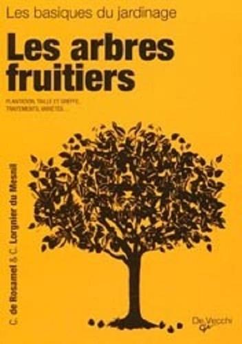 Chantal de Rosamel et Christophe Lorgnier du Mesnil - Les arbres fruitiers - Plantation, Taille et greffe, traitement, variétés.