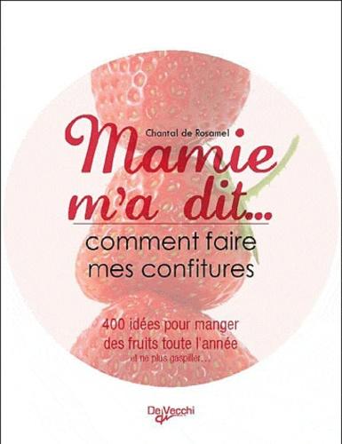 Chantal de Rosamel - Mamie m'a dit... Comment faire mes confitures - Plus de 100 recettes pour manger des fruits toute l'année.