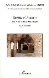 Grottes et rochers- Lieux de culte et de Sainteté dans le Midi - Chantal de Saint Priest d'Urgel |