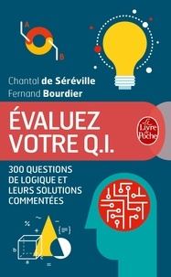 Chantal de Séréville et Fernand Bourdier - Evaluez votre Q.I - 300 questions de logique et leurs solutions commentées.