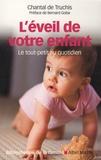 Chantal de Truchis - L'éveil de votre enfant - Le tout-petit au quotidien.