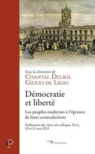 Chantal Delsol et Giulio De Ligio - Démocratie et liberté - Les peuples modernes à l'épreuve de leurs contradictions.