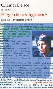 Chantal Delsol - Eloge de la singularité - Essai sur la modernité tardive.