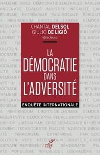 Chantal Delsol et Giulio De Ligio - La démocratie dans l'adversité - Enquête internationale.