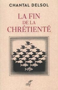 Chantal Delsol - La fin de la chrétienté - L'inversion normative et le nouveau âge.